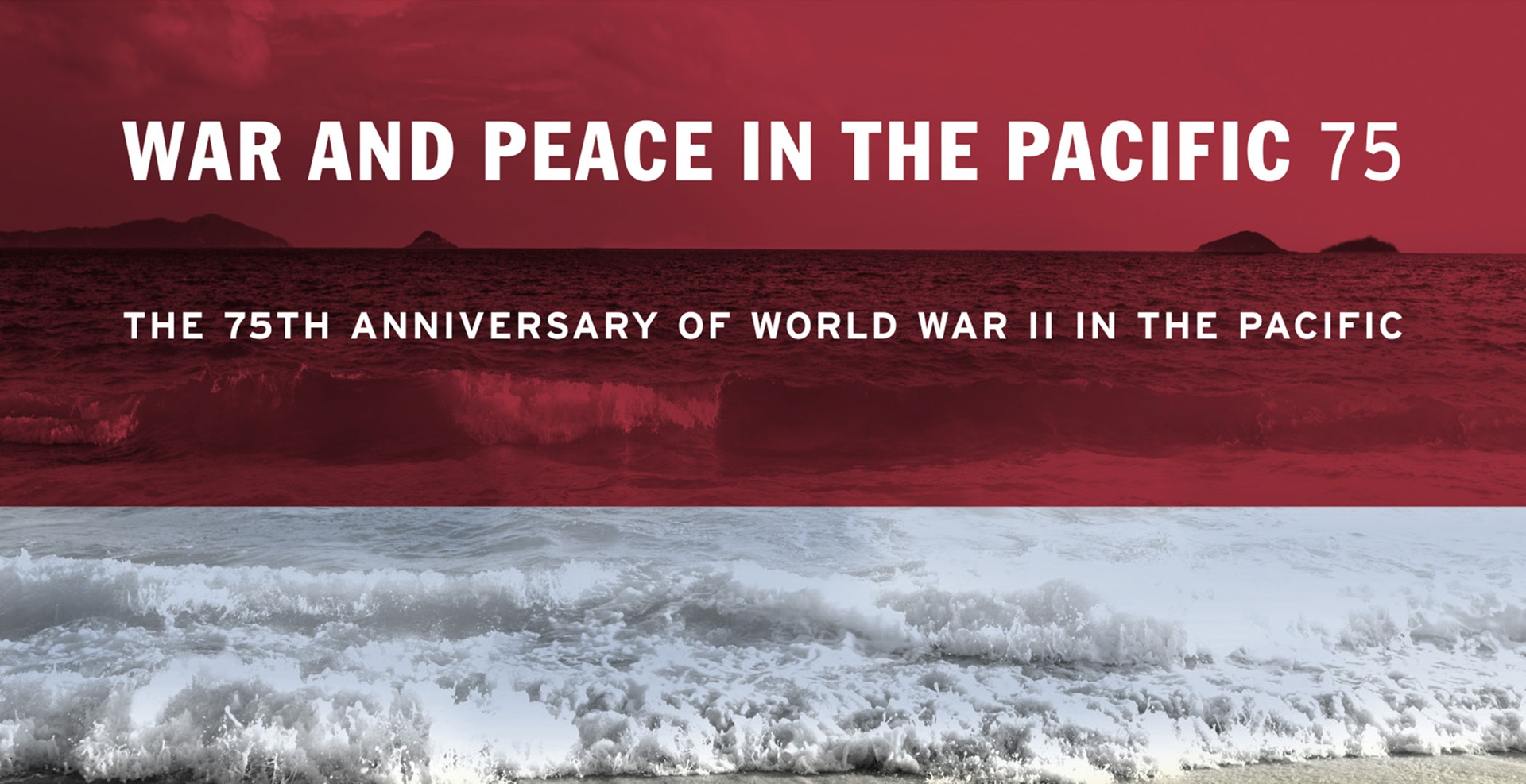 War and Peace in the Pacific 75: The 75th anniversary of World War II in the Pacific